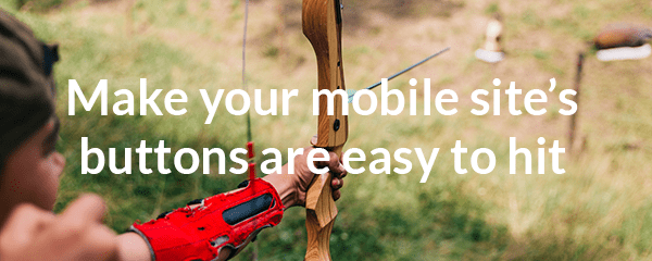 Make your mobile site's buttons are easy to hit